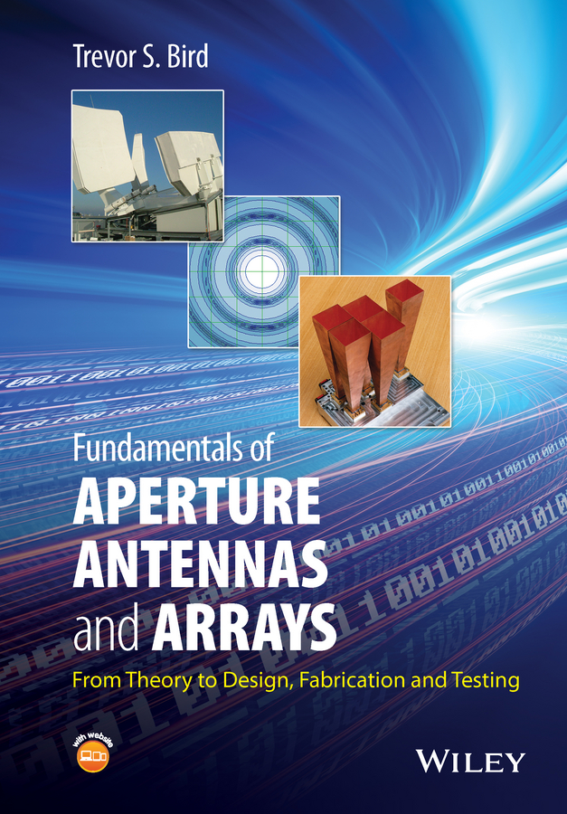 Trevor Bird S. Fundamentals of Aperture Antennas and Arrays. From Theory to Design, Fabrication and Testing