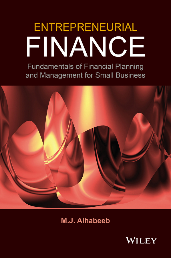 M. J. Alhabeeb Entrepreneurial Finance. Fundamentals of Financial Planning and Management for Small Business