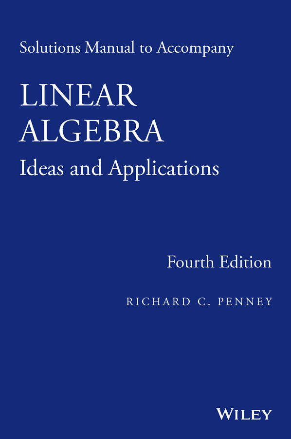 Richard Penney C. Solutions Manual to Accompany Linear Algebra. Ideas and Applications цена