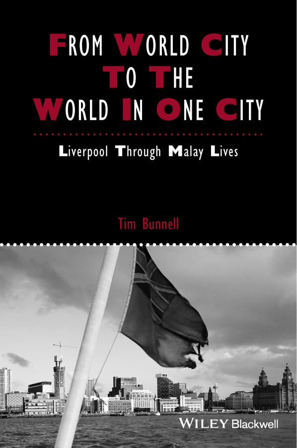 Tim Bunnell From World City to the World in One City. Liverpool through Malay Lives modernization and the malay matrimonial foodways