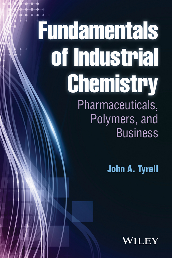 John Tyrell A. Fundamentals of Industrial Chemistry. Pharmaceuticals, Polymers, and Business j j griffin chemical recreations a popular manual of experimental chemistry