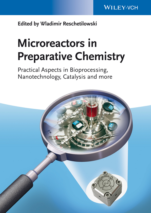Wladimir Reschetilowski Microreactors in Preparative Chemistry. Practical Aspects in Bioprocessing, Nanotechnology, Catalysis and more nurhan dunford turgut food and industrial bioproducts and bioprocessing