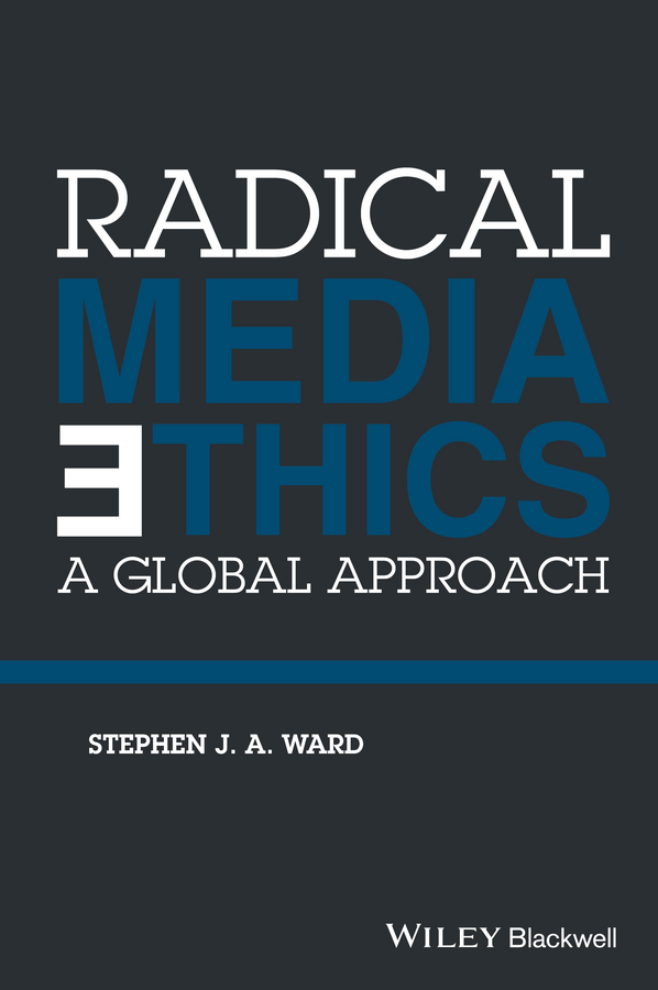 Stephen J. A. Ward Radical Media Ethics. A Global Approach a maze of death