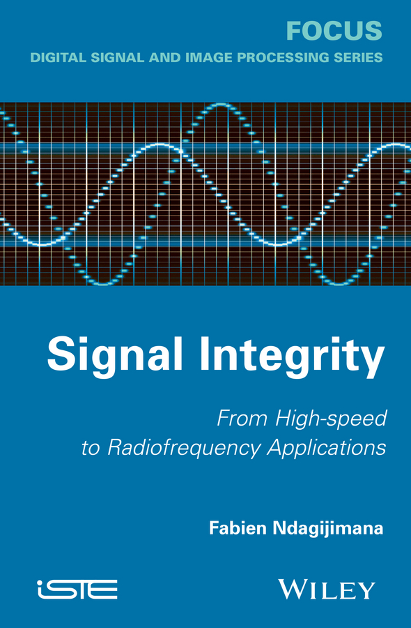 Fabien Ndagijimana Signal Integrity. From High Speed to Radiofrequency Applications цена 2017