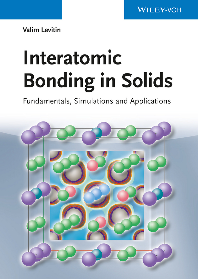 Valim Levitin Interatomic Bonding in Solids. Fundamentals, Simulation, and Applications isaac bersuker b electronic structure and properties of transition metal compounds introduction to the theory