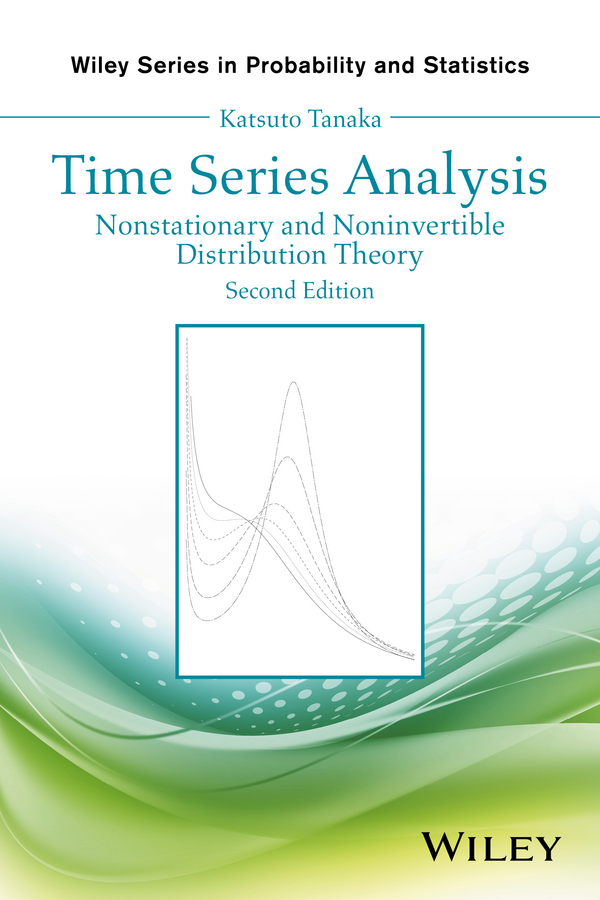 Katsuto Tanaka Time Series Analysis. Nonstationary and Noninvertible Distribution Theory