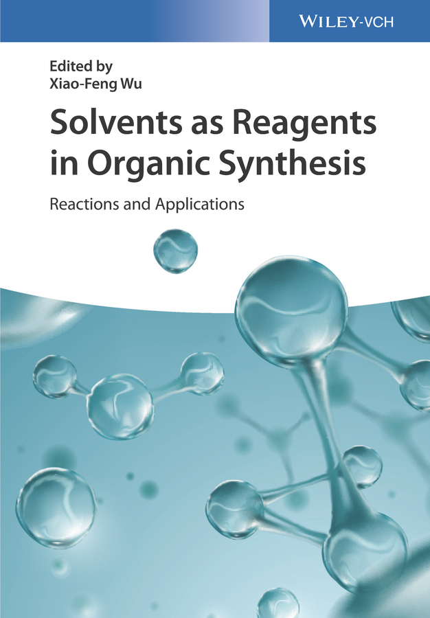Xiao-Feng Wu Solvents as Reagents in Organic Synthesis. Reactions and Applications