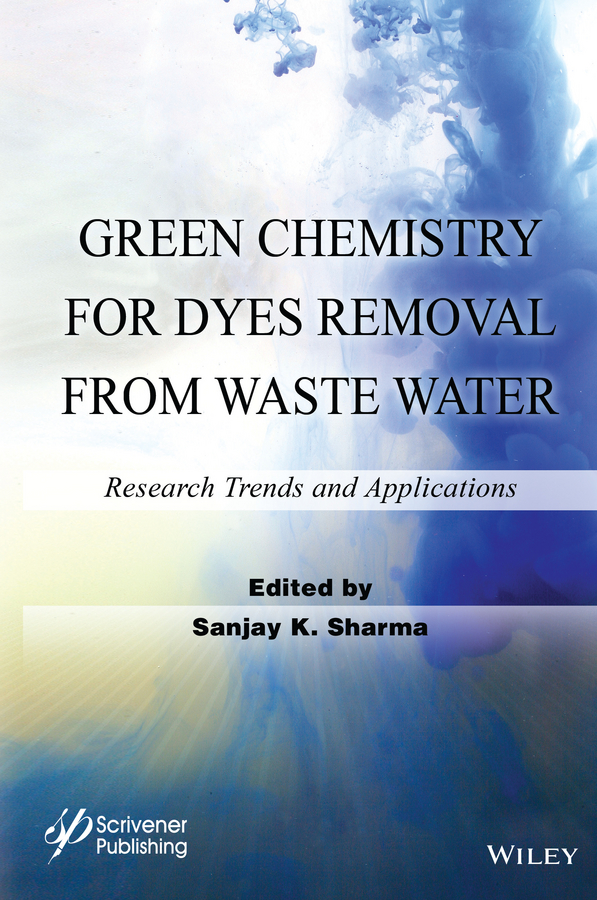 Sanjay Sharma K. Green Chemistry for Dyes Removal from Waste Water. Research Trends and Applications все цены