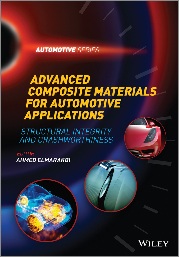 Ahmed Elmarakbi Advanced Composite Materials for Automotive Applications. Structural Integrity and Crashworthiness