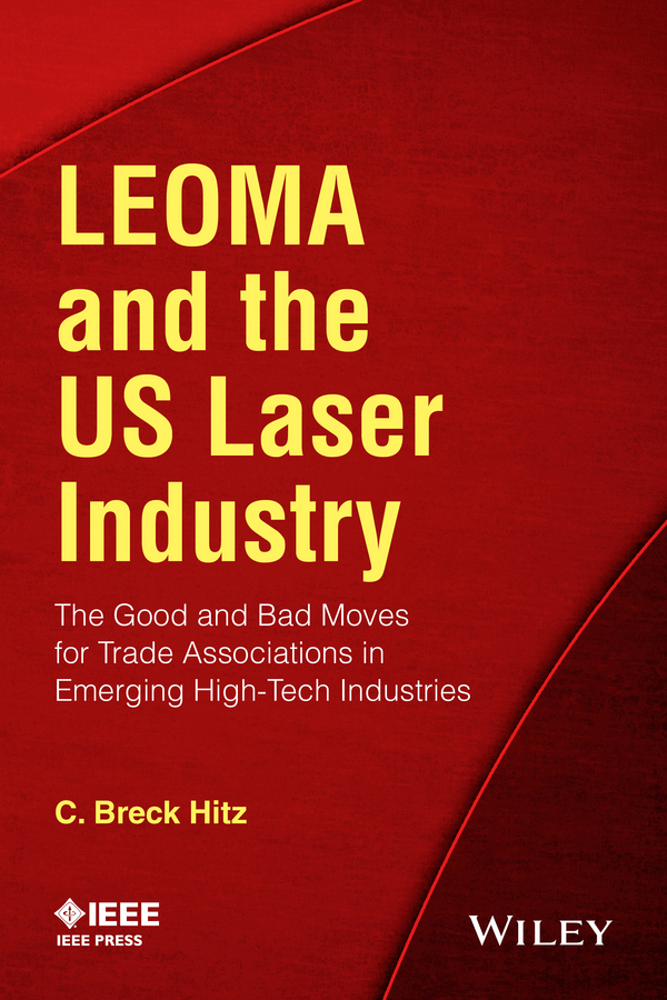 C. Hitz Breck LEOMA and the US Laser Industry. The Good and Bad Moves for Trade Associations in Emerging High-Tech Industries hitz