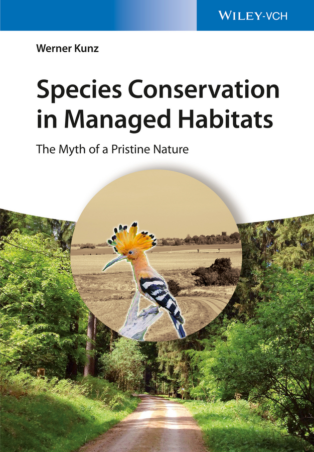 Werner Kunz Species Conservation in Managed Habitats. The Myth of a Pristine Nature