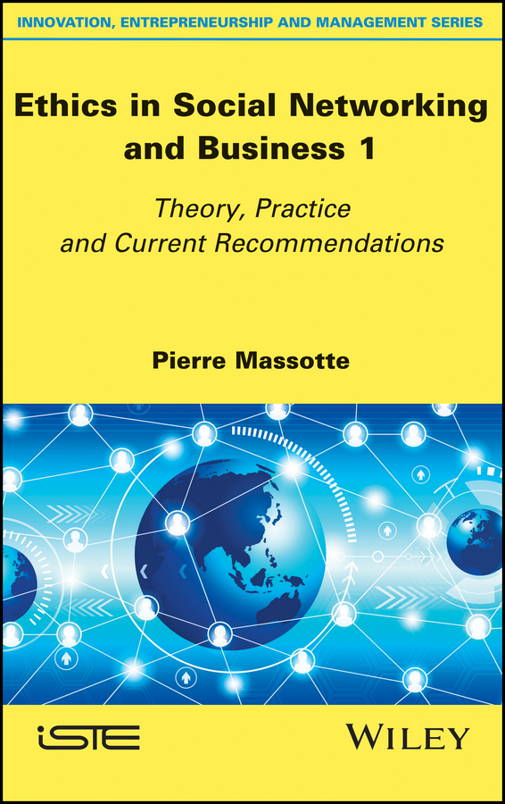 Pierre Massotte Ethics in Social Networking and Business 1. Theory, Practice and Current Recommendations emergency ethics