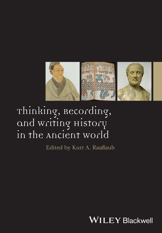 Kurt Raaflaub A. Thinking, Recording, and Writing History in the Ancient World kurt raaflaub a peace in the ancient world concepts and theories
