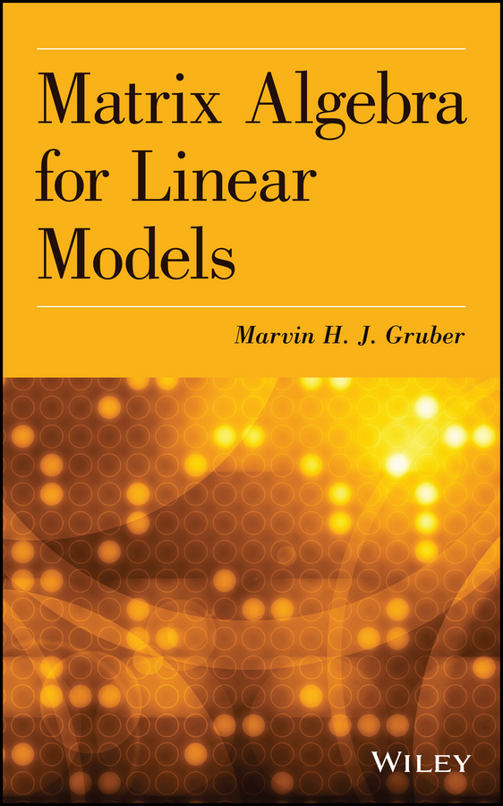 Marvin H. J. Gruber Matrix Algebra for Linear Models