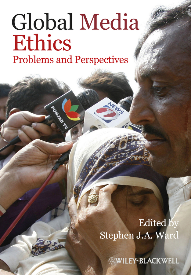 Stephen J. A. Ward Global Media Ethics. Problems and Perspectives william h taft ethics in service