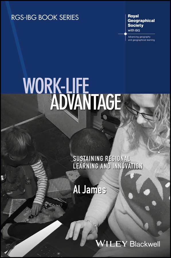 Al James Work-Life Advantage. Sustaining Regional Learning and Innovation
