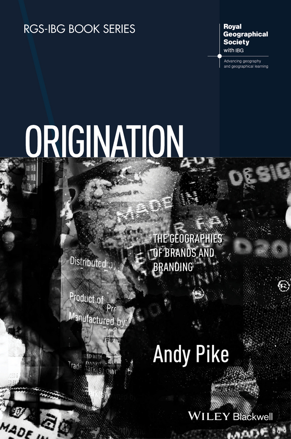 Andy Pike Origination. The Geographies of Brands and Branding paul temporal branding for the public sector creating building and managing brands people will value