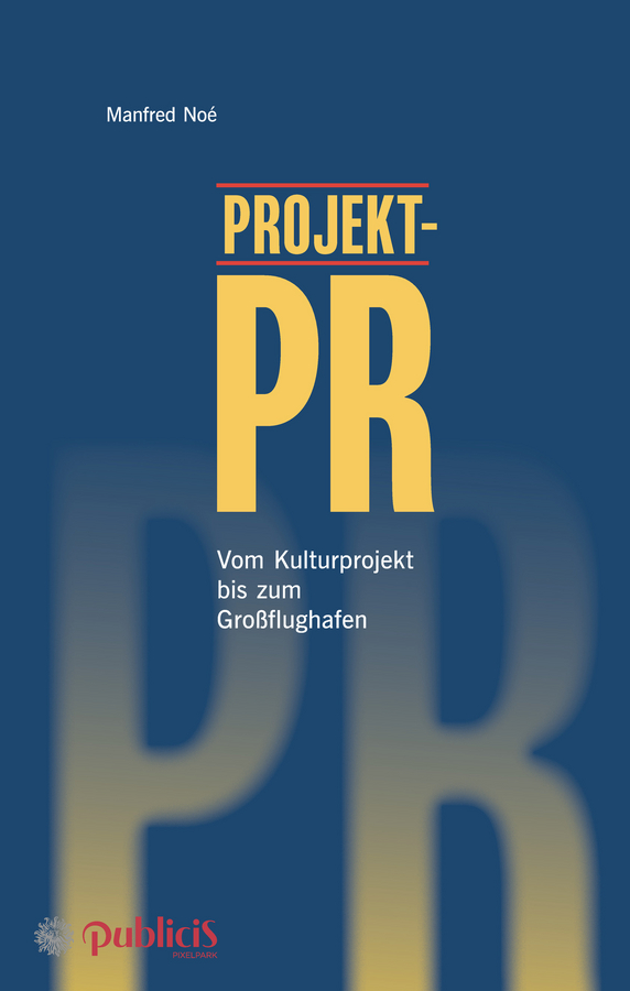 Manfred Noe Projekt-PR. Vom Kulturprojekt bis zum Großflughafen