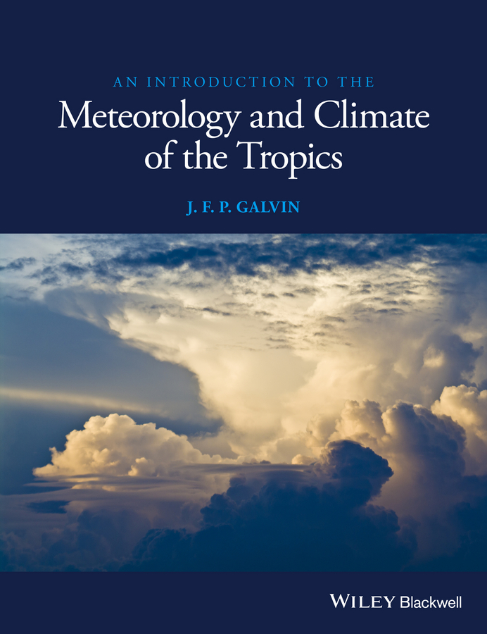 J. F. P. Galvin An Introduction to the Meteorology and Climate of the Tropics clark connie j tropical forest conservation and industry partnership an experience from the congo basin