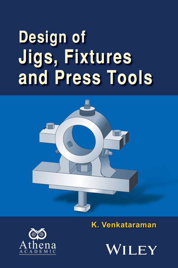 K. Venkataraman Design of Jigs, Fixtures and Press Tools