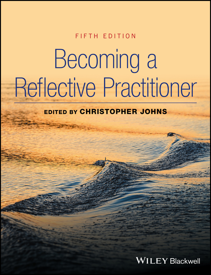 Christopher Johns Becoming a Reflective Practitioner reflective education