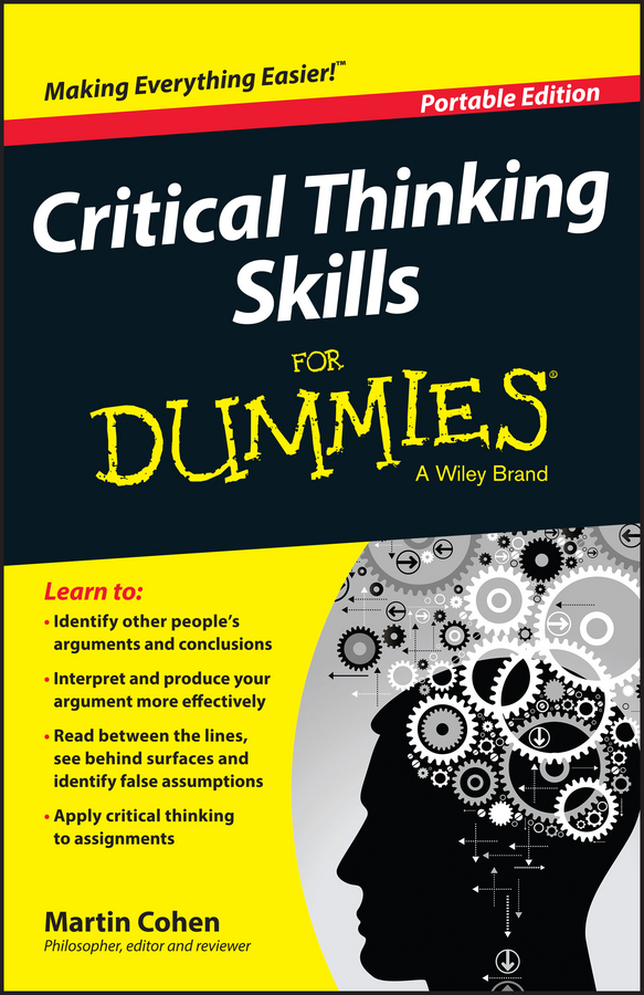 Martin Cohen Critical Thinking Skills For Dummies david hunter a a practical guide to critical thinking deciding what to do and believe