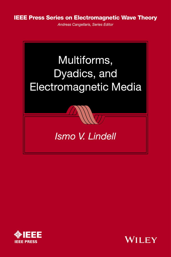 Ismo Lindell V. Multiforms, Dyadics, and Electromagnetic Media