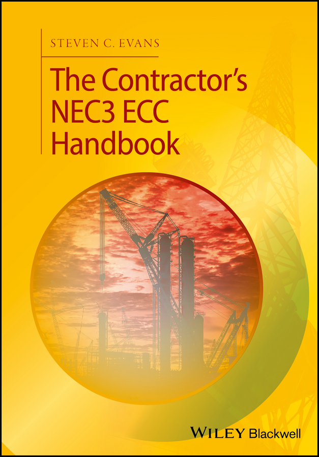 Steven Evans C. The Contractor's NEC3 ECC Handbook michael rowlinson a practical guide to the nec3 engineering and construction contract isbn 9781444340167