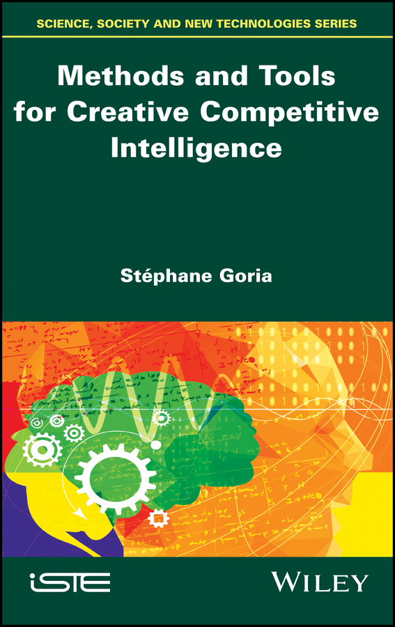 Stéphane Goria Methods and Tools for Creative Competitive Intelligence claude legrand innovative intelligence the art and practice of leading sustainable innovation in your organization
