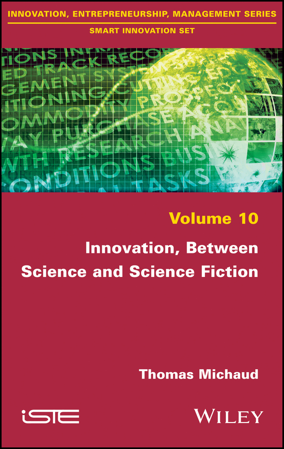 Thomas Michaud Innovation, Between Science and Science Fiction stefan weißhampel the role of science fiction