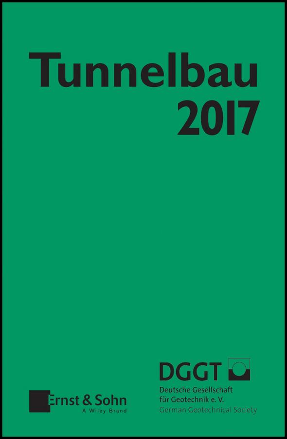 Deutsche Gesellschaft für Geotechnik e.V. / German Geotechnical Society Taschenbuch für den Tunnelbau 2017