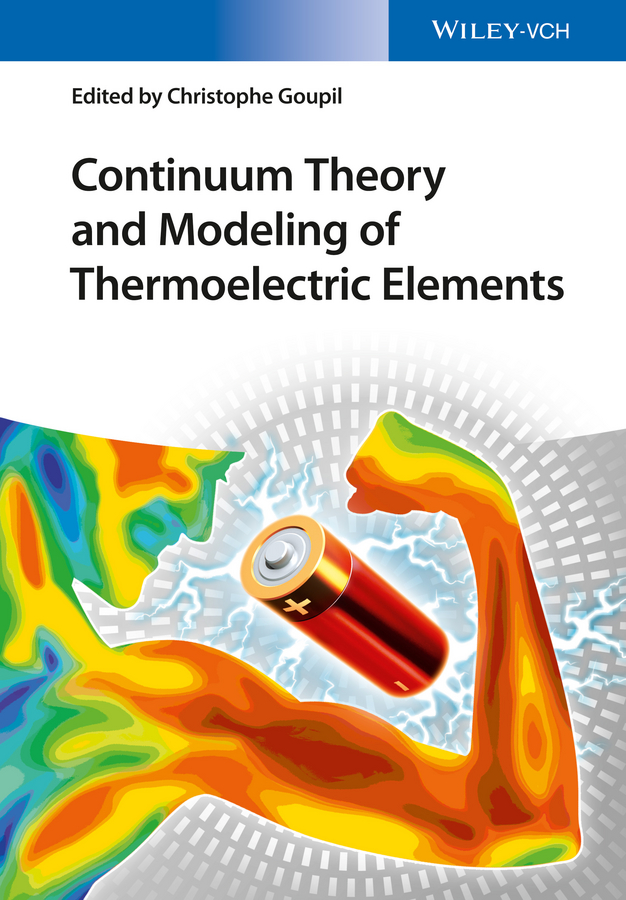 Christophe Goupil Continuum Theory and Modeling of Thermoelectric Elements marcelo epstein the elements of continuum biomechanics