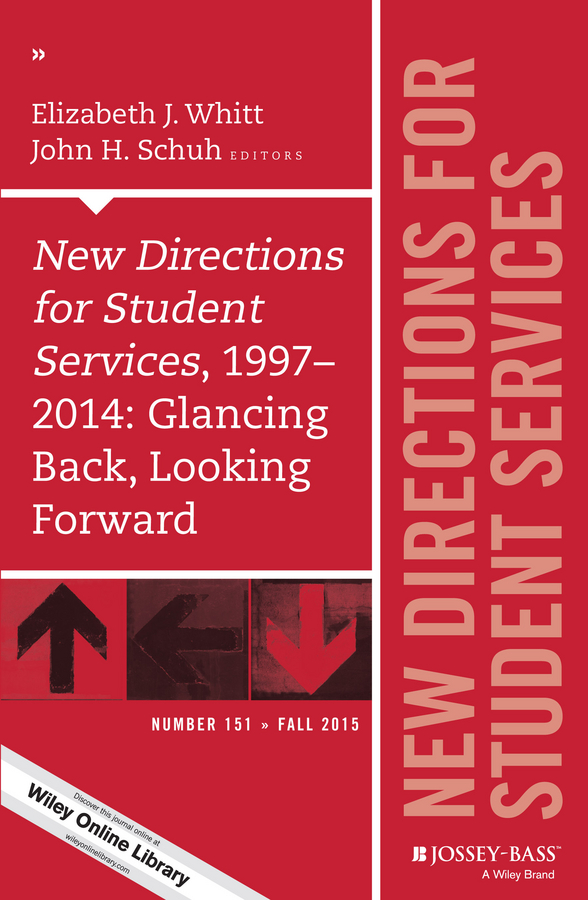 John Schuh H. New Directions for Student Services, 1997-2014: Glancing Back, Looking Forward. New Directions for Student Services, Number 151 new directions 30