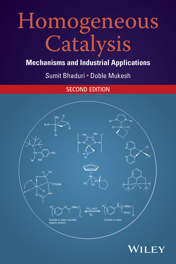 Sumit Bhaduri Homogeneous Catalysis. Mechanisms and Industrial Applications pozdeev p p homogeneous catalysis with metal complexes kinetic aspects and mechanisms