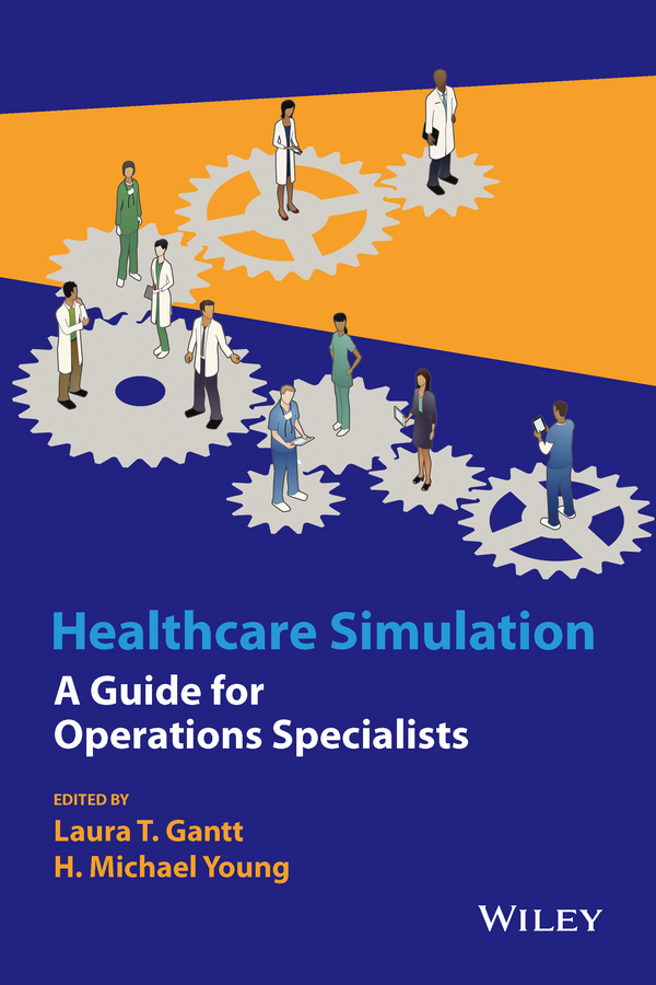 Laura Gantt T. Healthcare Simulation. A Guide for Operations Specialists bendaly leslie improving healthcare team performance the 7 requirements for excellence in patient care
