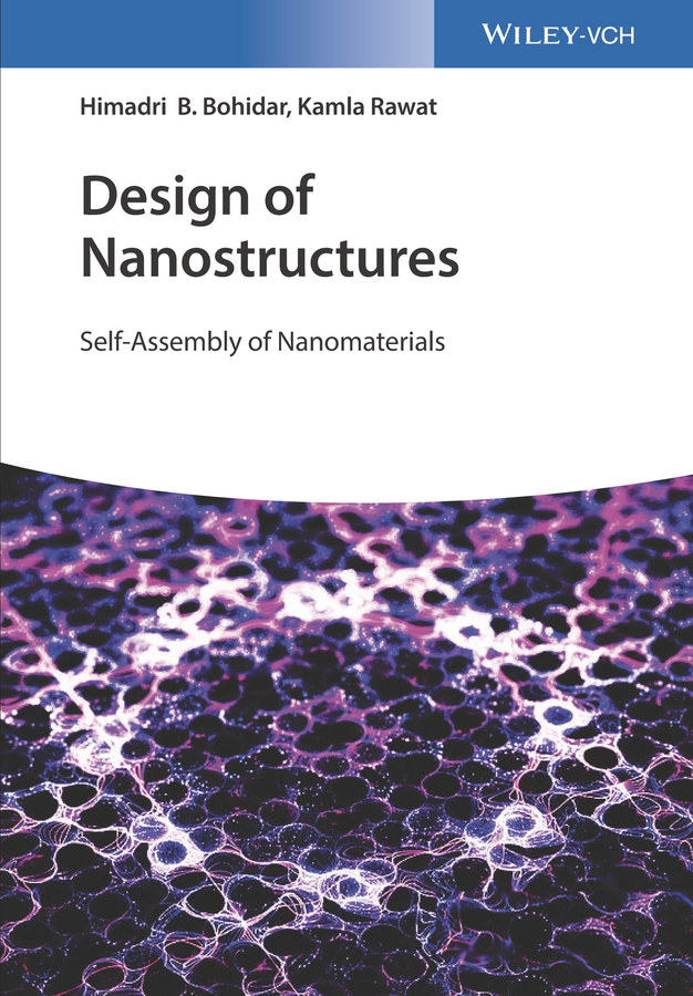 Kamla Rawat Design of Nanostructures. Self-Assembly of Nanomaterials kurt kolasinski w surface science foundations of catalysis and nanoscience