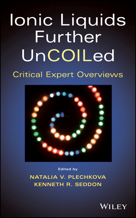 Natalia Plechkova V. Ionic Liquids further UnCOILed. Critical Expert Overviews