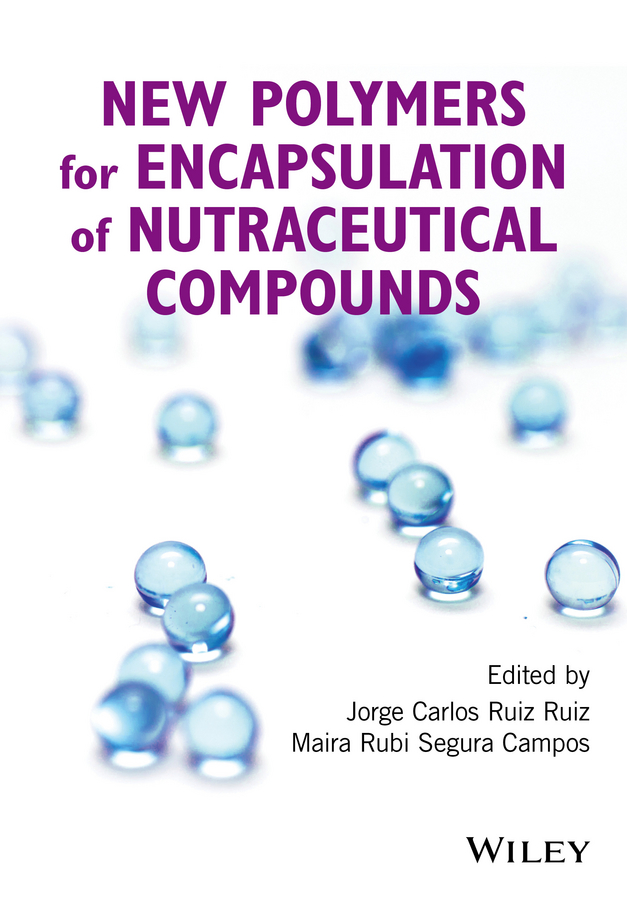 Jorge Carlos Ruiz Ruiz New Polymers for Encapsulation of Nutraceutical Compounds dr jamileh m lakkis encapsulation and controlled release technologies in food systems