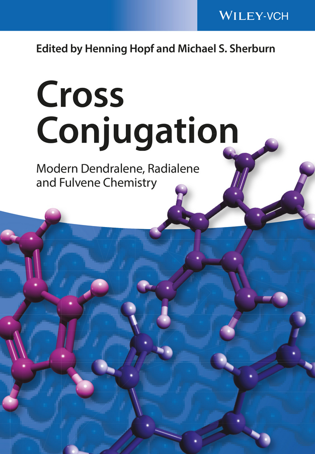 Henning Hopf Cross Conjugation. Modern Dendralene, Radialene and Fulvene Chemistry tohru nishinaga organic redox systems synthesis properties and applications