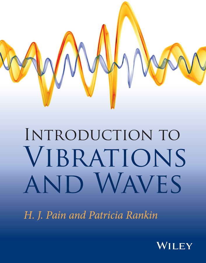 Patricia Rankin Introduction to Vibrations and Waves tamer becherrawy mechanical and electromagnetic vibrations and waves isbn 9781118586549