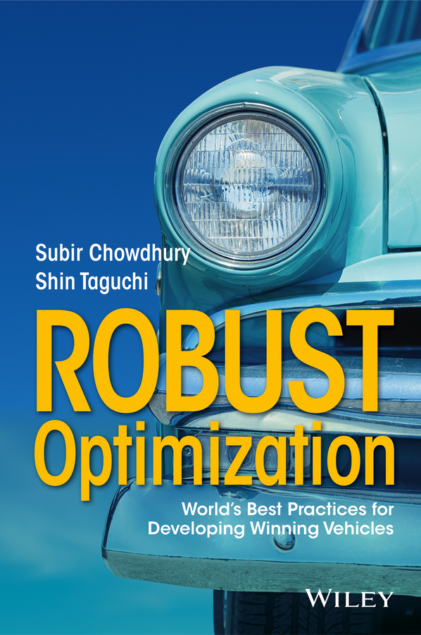 Subir Chowdhury Robust Optimization. World's Best Practices for Developing Winning Vehicles