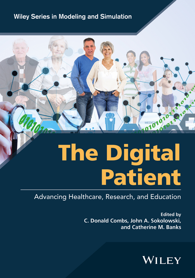 John Sokolowski A. The Digital Patient. Advancing Healthcare, Research, and Education