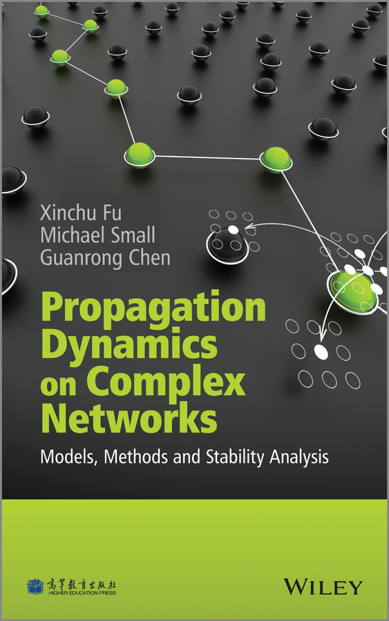 Guanrong Chen Propagation Dynamics on Complex Networks. Models, Methods and Stability Analysis jianhong wu analyzing and modeling spatial and temporal dynamics of infectious diseases