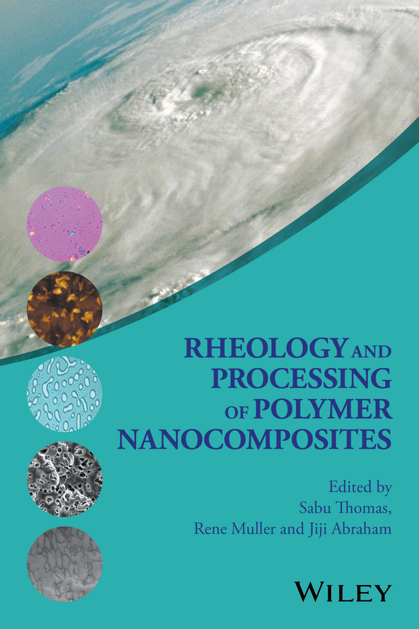 Sabu Thomas Rheology and Processing of Polymer Nanocomposites vikas mittal characterization techniques for polymer nanocomposites