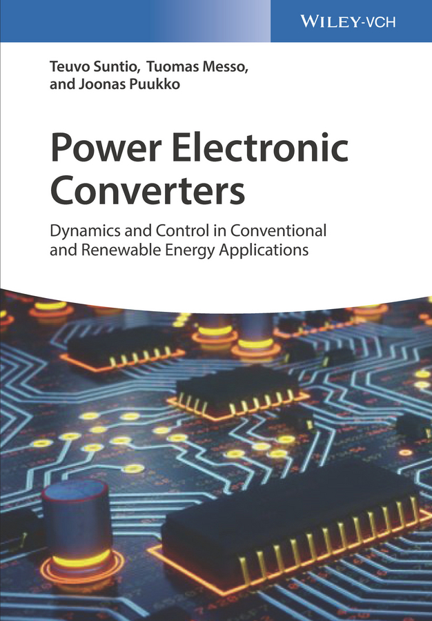 Teuvo Suntio Power Electronic Converters. Dynamics and Control in Conventional and Renewable Energy Applications teuvo suntio power electronic converters dynamics and control in conventional and renewable energy applications