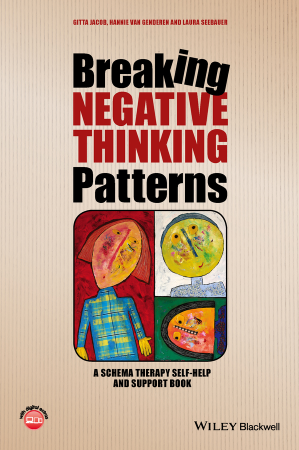 Gitta Jacob Breaking Negative Thinking Patterns. A Schema Therapy Self-Help and Support Book все цены