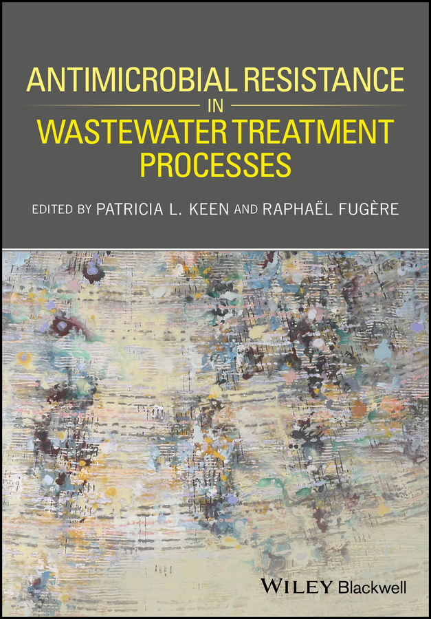 Raphaël Fugère Antimicrobial Resistance in Wastewater Treatment Processes wastewater treatment design construction and operation