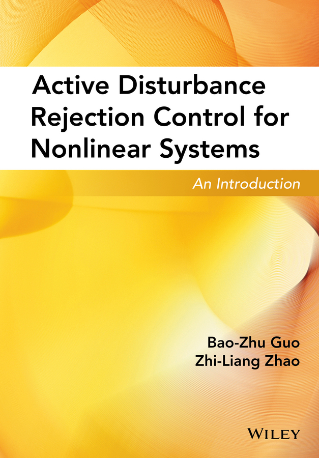 Bao-Zhu Guo Active Disturbance Rejection Control for Nonlinear Systems. An Introduction symmetries and invariant solutions to some nonlinear systems