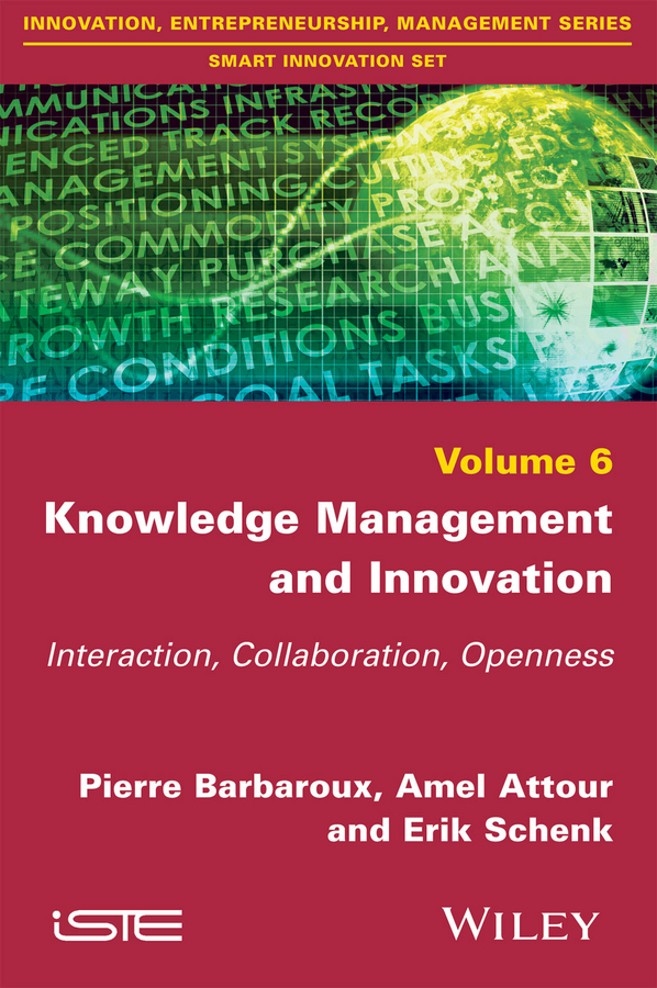 Pierre Barbaroux Knowledge Management and Innovation. Interaction, Collaboration, Openness intellectual property and innovation management in small firms