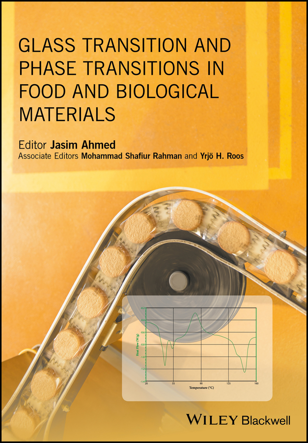 Jasim Ahmed Glass Transition and Phase Transitions in Food and Biological Materials stephanie clark food processing principles and applications